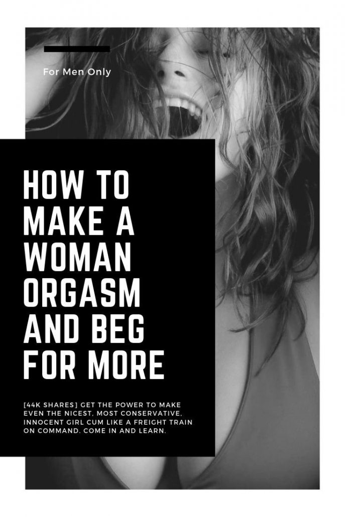 How to make a woman orgasm and beg for more
