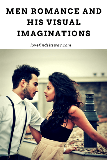 men-romance-and-his-visual-imaginations
