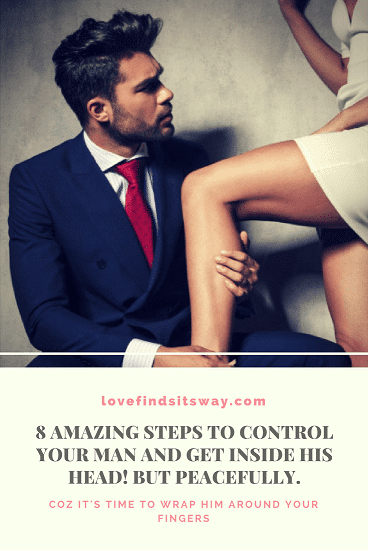 how-to-control-a-man-and-get-inside-his-head-in-8-amazing-ways