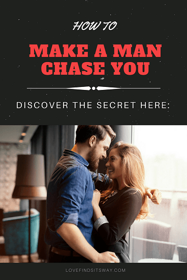 how-to-make-a-man-chase-you-secret-revealed