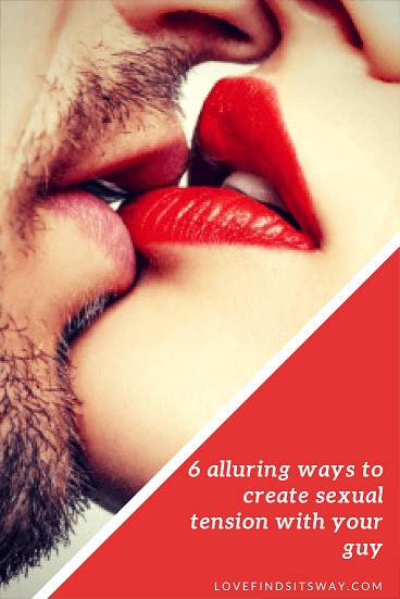 6-alluring-ways-to-create-sexual-tension-with-your-guy