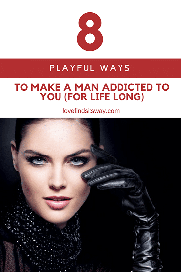 8-playful-ways-to-make-a-man-addicted-to-you-and-only-you