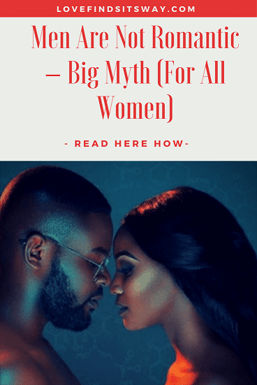 Men-Are-Not-Romantic-–-Big-Myth-For-All-Women-Read-This