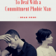 How To Deal With a Commitment Phobic Man – 24 Convincing Points