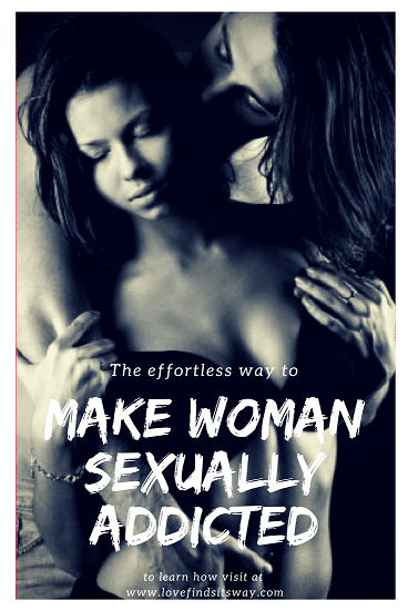 effortless-ways-to-make-a-woman-addicted-to-you-sexually