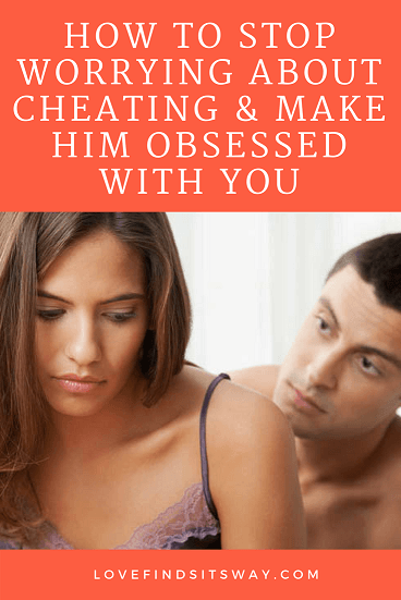 How-to-Stop-Worrying-About-Cheating-Make-Him-Obsessed-With-You