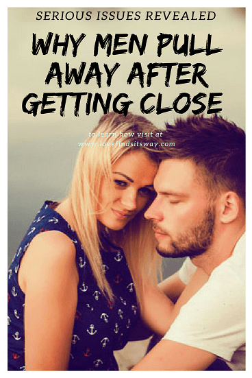 Why-Men-Pull-Away-After-Getting-Close-Serious-Issues-Revealed