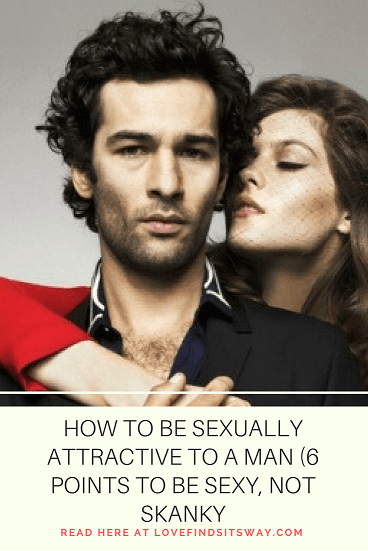 How-to-be-Sexually-Attractive-to-a-Man-6-Points-to-be-Sexy-not-Skanky