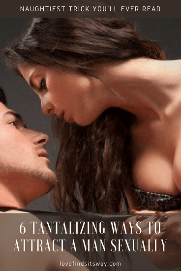 how-to-create-sexual-attraction-with-a-man-in-6-tantalizing-ways