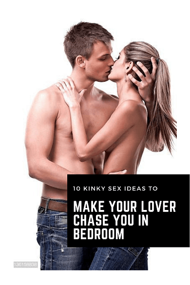 10-kinky-sex-ideas-to-make-your-lover-chase-you-in-bedroom