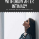 Why Men Withdraw After Intimacy – 16 Easy Steps to Reverse It
