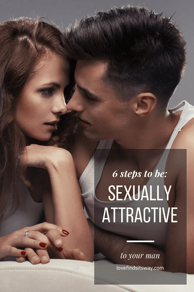 6-ways-on-how-to-be-sexually-attractive-to-a-man