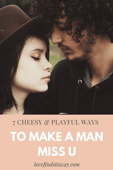 7-cheesy-ways-on-how-to-make-a-man-miss-you