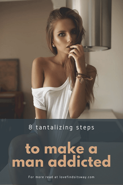 8-steps-to-make-a-man-addicted