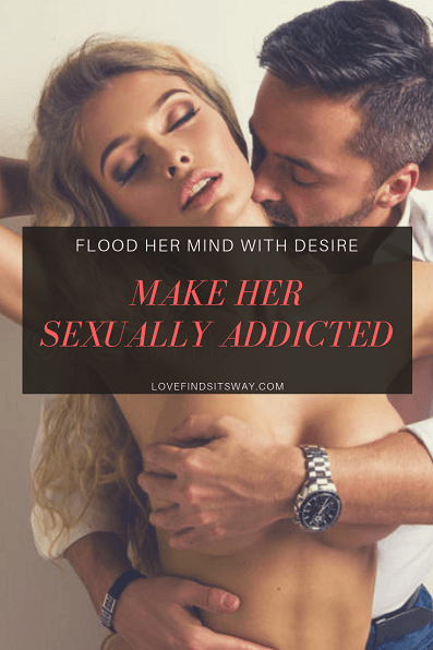 how-to-make-a-girl-addicted-to-you-sexy-stuff
