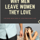 Why Men Leave Women They Love – Finally The Mystery Revealed