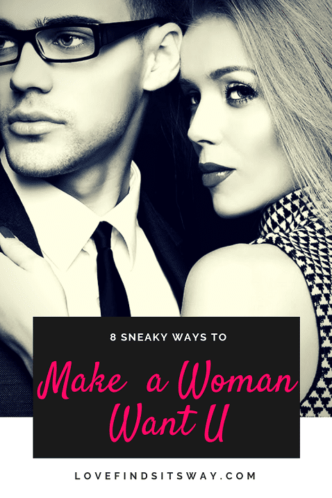 How to Make a Woman Want You – 8 Sneaky Ways to FLOOD Her Mind