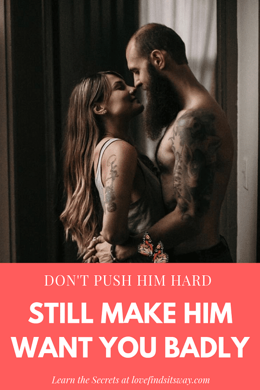How-to-make-him-want-you-more-with-out-pushing-hard