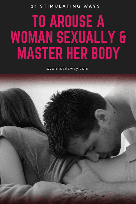 How to Arouse a Woman Sexually (14 Steps to Learn Her Brain Chemistry)