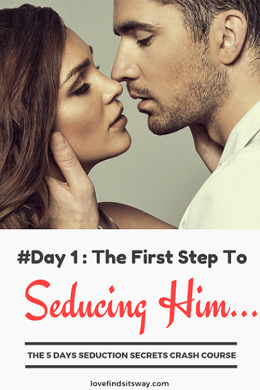 Day-1-The-First-Step-To-Seducing-Him