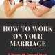 How to Work on Your Marriage (Read This 11 Convincing Steps)