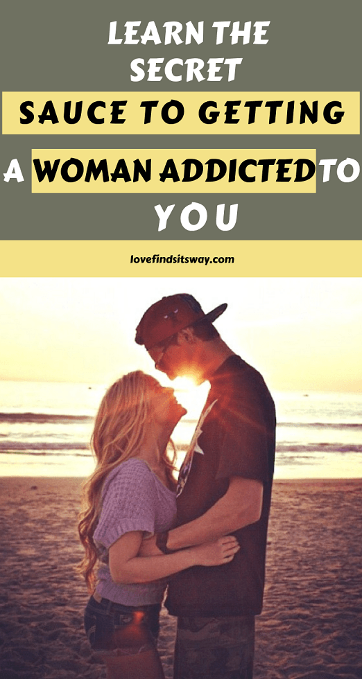 earn-the-secret-sauce-to-getting-a-woman-addicted-to-you