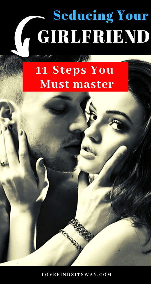 Seducing Your Girlfriend 11 Steps You Must Master