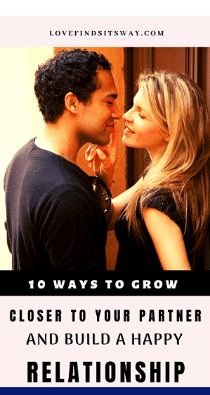 10 ways to grow closer to your partner and build a happy relationship