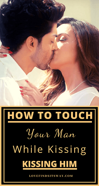 how-to-touch-a-man-while-kissing-him-sensually