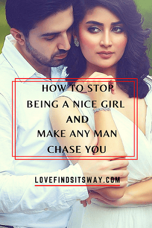 how-to-stop-being-a-nice-girl-and-make-any-guy-chase-you